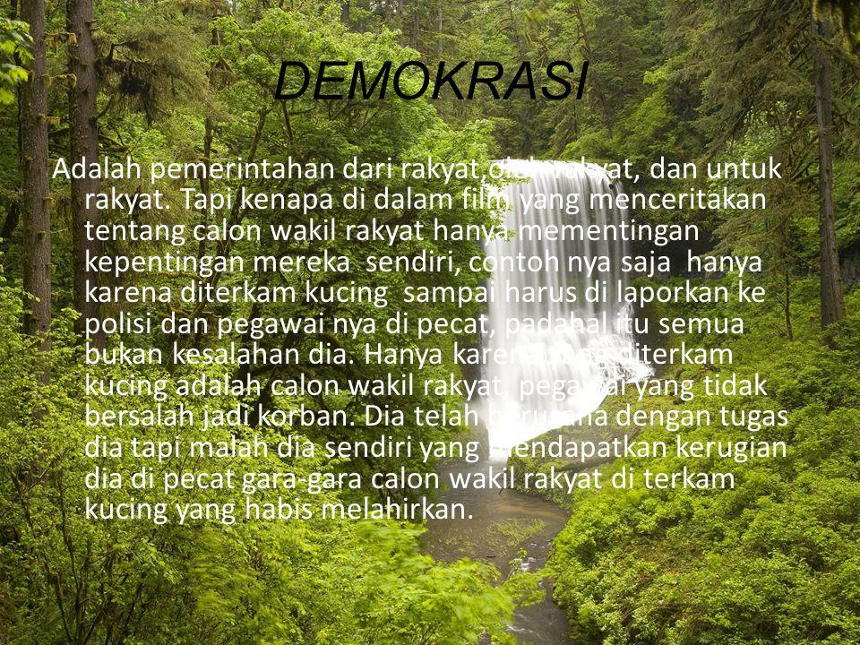DEMOKRASI Adalah pemerintahan dari rakyat,oleh rakyat, dan untuk rakyat.