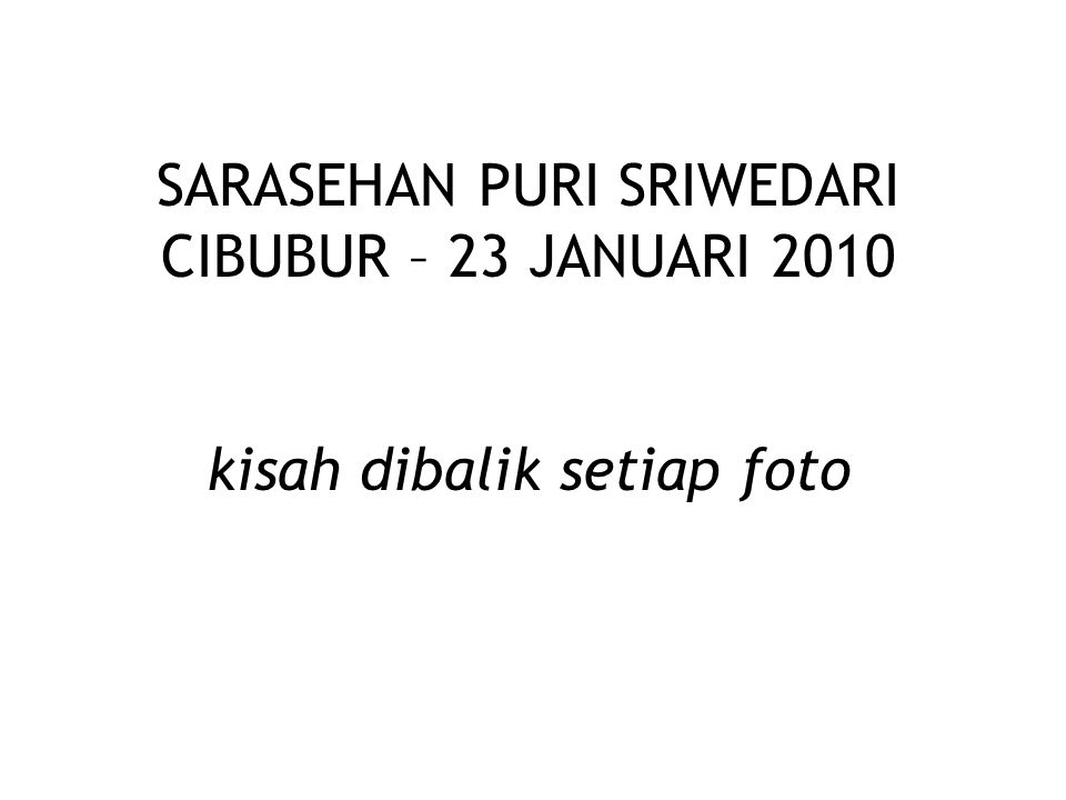SARASEHAN PURI SRIWEDARI CIBUBUR – 23 JANUARI 2010 kisah dibalik setiap foto