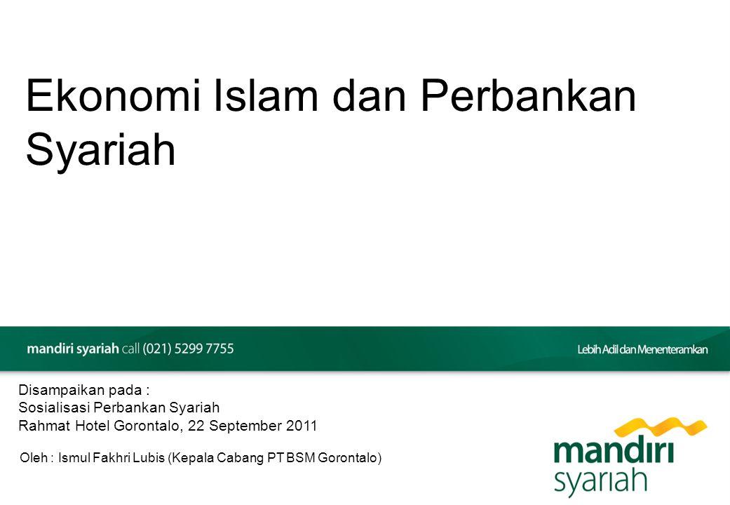 Ekonomi Islam dan Perbankan Syariah Disampaikan pada : Sosialisasi Perbankan Syariah Rahmat Hotel Gorontalo, 22 September 2011 Oleh : Ismul Fakhri Lub