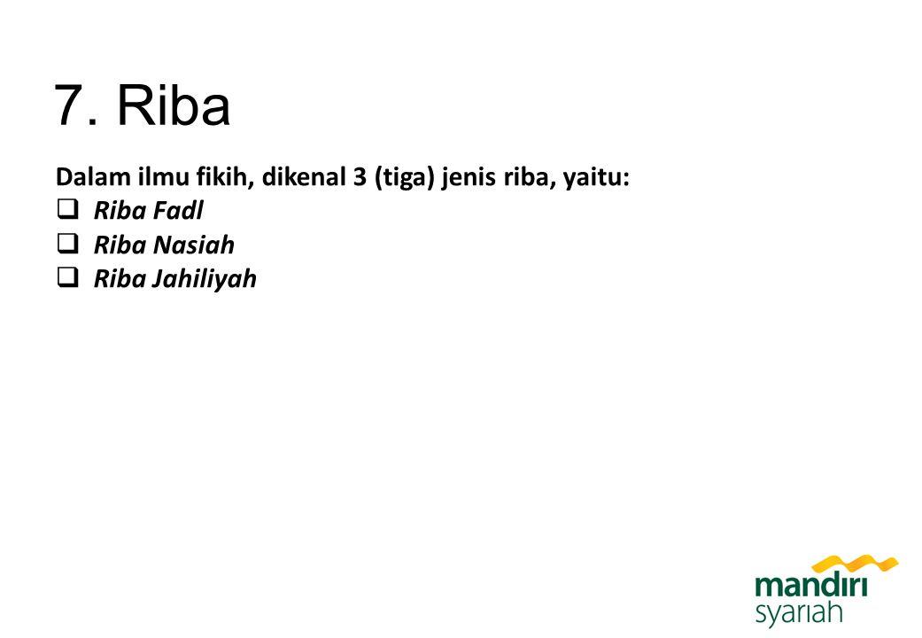 7. Riba Dalam ilmu fikih, dikenal 3 (tiga) jenis riba, yaitu:  Riba Fadl  Riba Nasiah  Riba Jahiliyah