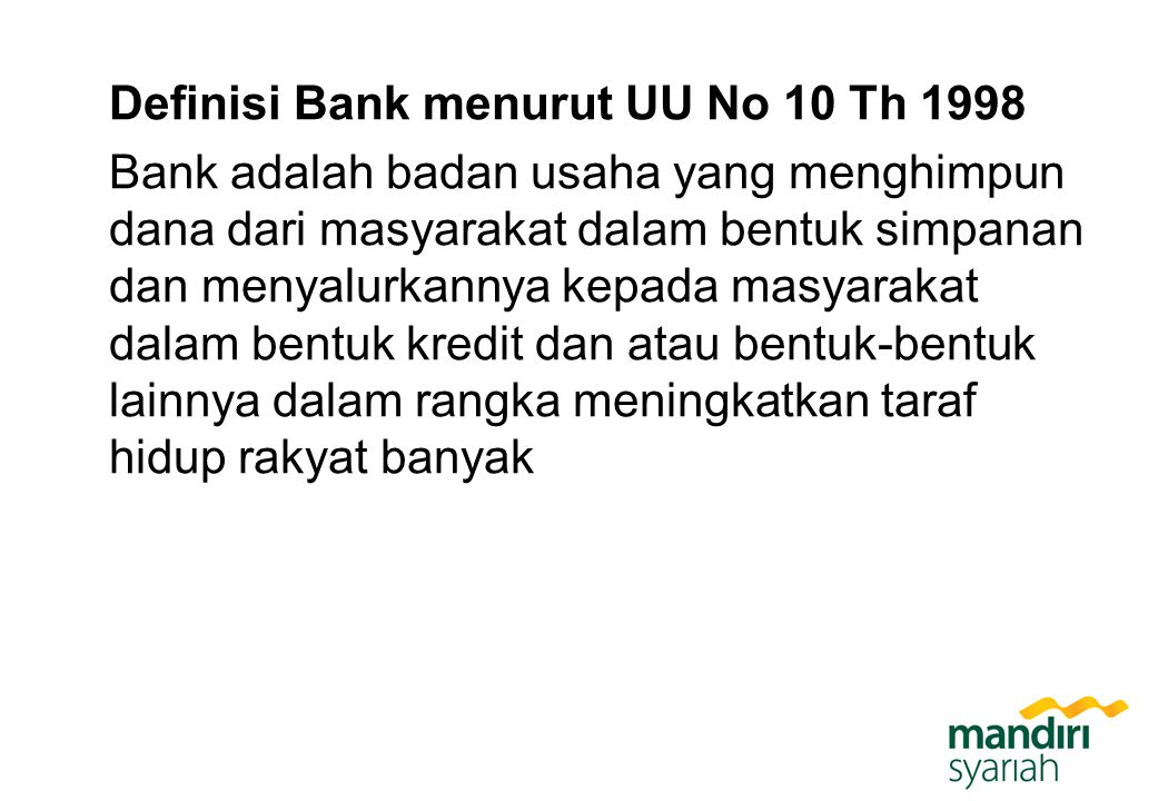 Definisi Bank menurut UU No 10 Th 1998 Bank adalah badan usaha yang menghimpun dana dari masyarakat dalam bentuk simpanan dan menyalurkannya kepada ma