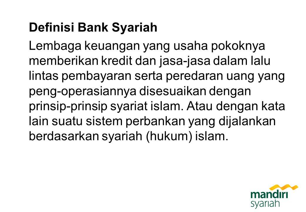 Definisi Bank Syariah Lembaga keuangan yang usaha pokoknya memberikan kredit dan jasa-jasa dalam lalu lintas pembayaran serta peredaran uang yang peng