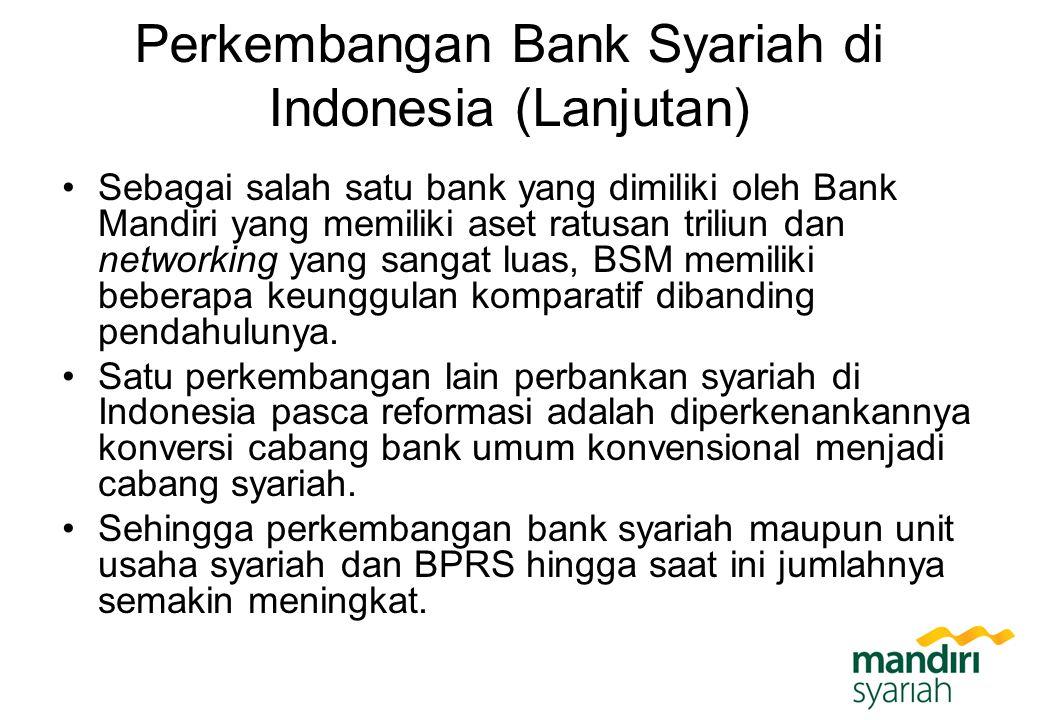 Perkembangan Bank Syariah di Indonesia (Lanjutan) Sebagai salah satu bank yang dimiliki oleh Bank Mandiri yang memiliki aset ratusan triliun dan netwo