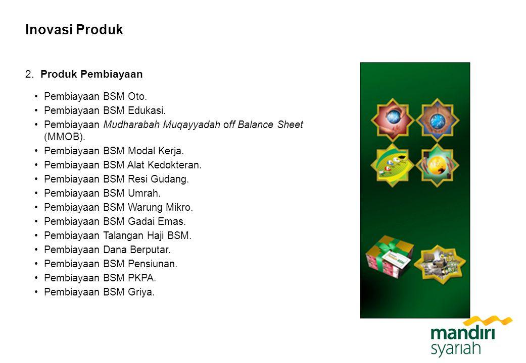 Inovasi Produk 2. Produk Pembiayaan Pembiayaan BSM Oto. Pembiayaan BSM Edukasi. Pembiayaan Mudharabah Muqayyadah off Balance Sheet (MMOB). Pembiayaan