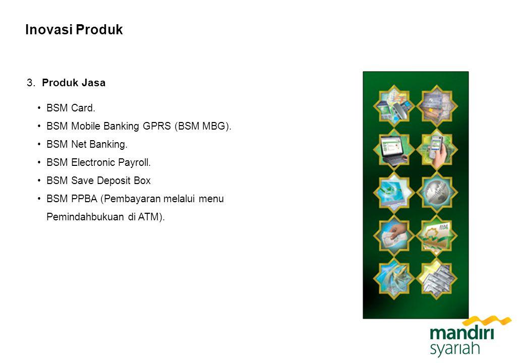 3. Produk Jasa Inovasi Produk BSM Card. BSM Mobile Banking GPRS (BSM MBG). BSM Net Banking. BSM Electronic Payroll. BSM Save Deposit Box BSM PPBA (Pem