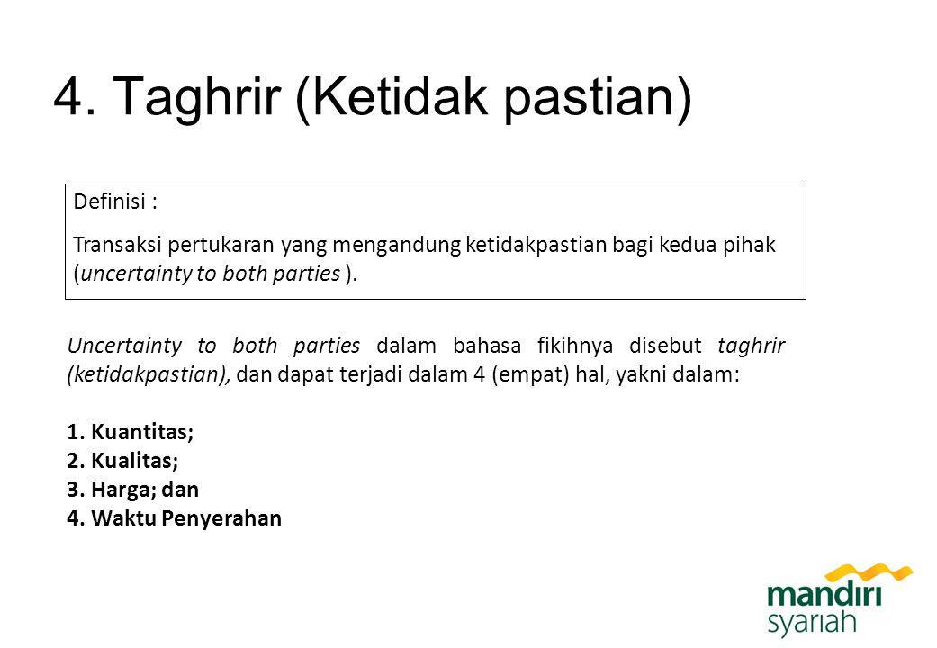 4. Taghrir (Ketidak pastian) Definisi : Transaksi pertukaran yang mengandung ketidakpastian bagi kedua pihak (uncertainty to both parties ). Uncertain