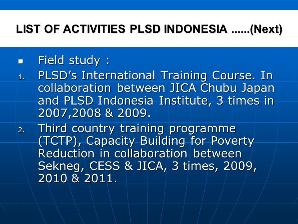 Field study : Field study : 1. PLSD's International Training Course. In collaboration between JICA Chubu Japan and PLSD Indonesia Institute, 3 times i