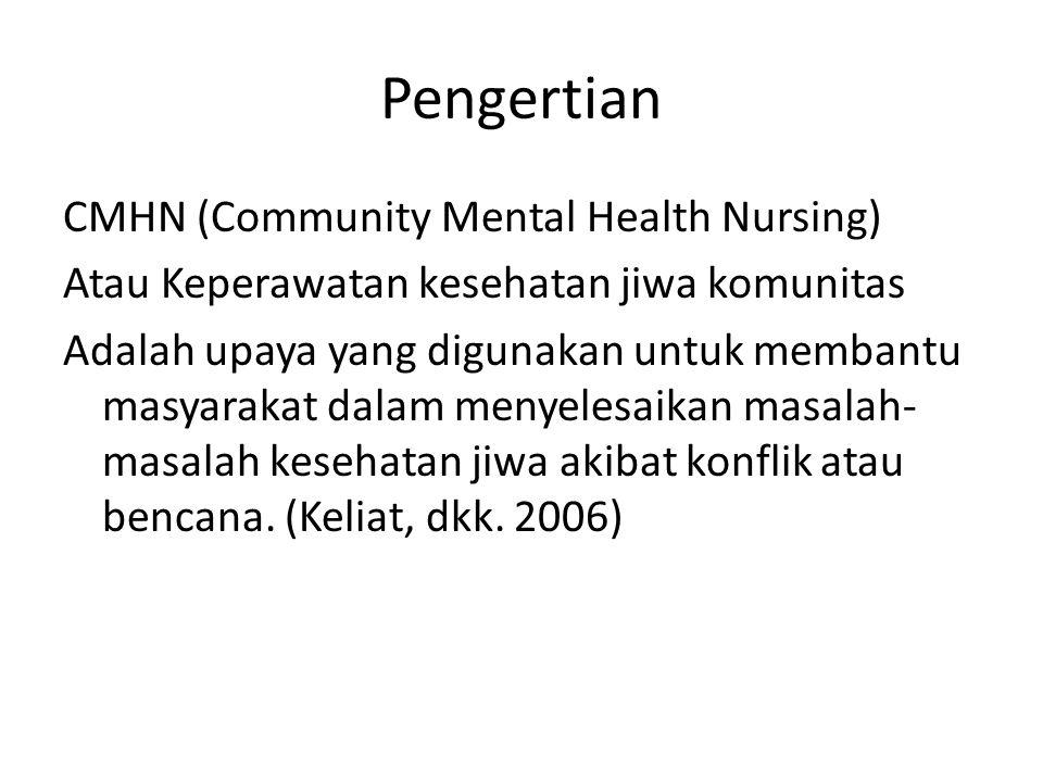 Pengertian CMHN (Community Mental Health Nursing) Atau Keperawatan kesehatan jiwa komunitas Adalah upaya yang digunakan untuk membantu masyarakat dalam menyelesaikan masalah- masalah kesehatan jiwa akibat konflik atau bencana.