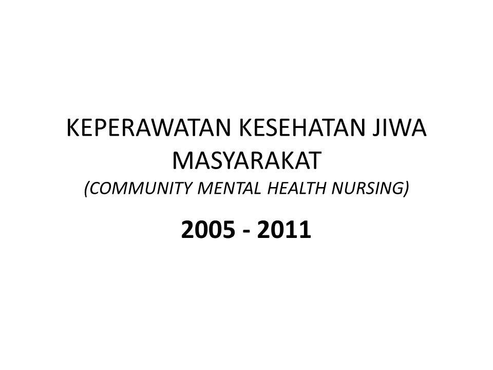KEPERAWATAN KESEHATAN JIWA MASYARAKAT (COMMUNITY MENTAL HEALTH NURSING) 2005 - 2011