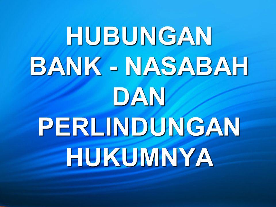 HUBUNGAN BANK - NASABAH DAN PERLINDUNGAN HUKUMNYA