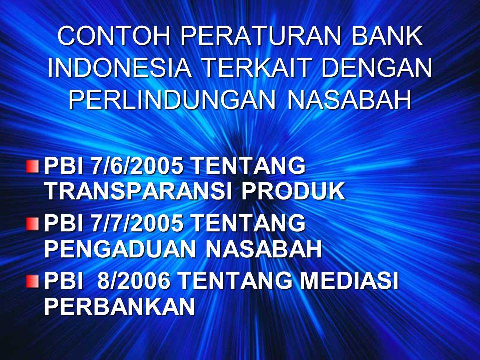 CONTOH PERATURAN BANK INDONESIA TERKAIT DENGAN PERLINDUNGAN NASABAH PBI 7/6/2005 TENTANG TRANSPARANSI PRODUK PBI 7/7/2005 TENTANG PENGADUAN NASABAH PB