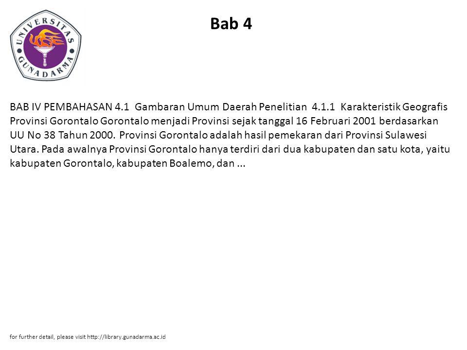 Bab 4 BAB IV PEMBAHASAN 4.1 Gambaran Umum Daerah Penelitian 4.1.1 Karakteristik Geografis Provinsi Gorontalo Gorontalo menjadi Provinsi sejak tanggal 16 Februari 2001 berdasarkan UU No 38 Tahun 2000.