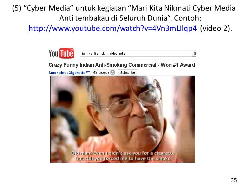 (5) Cyber Media untuk kegiatan Mari Kita Nikmati Cyber Media Anti tembakau di Seluruh Dunia .