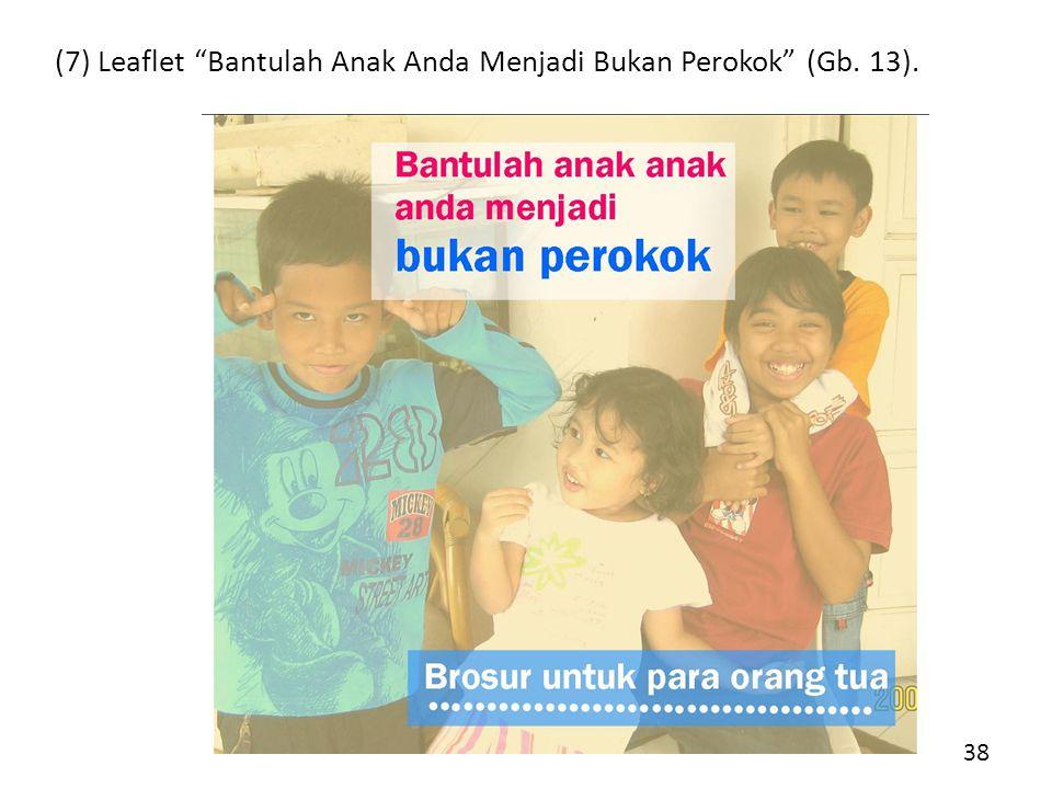 (7) Leaflet Bantulah Anak Anda Menjadi Bukan Perokok (Gb. 13). 38