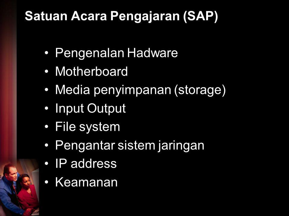 Satuan Acara Pengajaran (SAP) Pengenalan Hadware Motherboard Media penyimpanan (storage) Input Output File system Pengantar sistem jaringan IP address