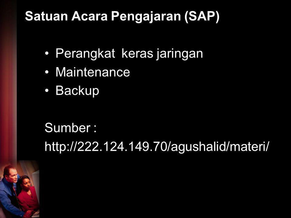 Satuan Acara Pengajaran (SAP) Perangkat keras jaringan Maintenance Backup Sumber : http://222.124.149.70/agushalid/materi/