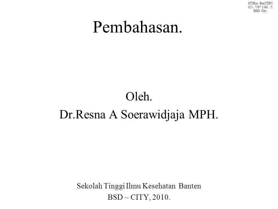 Pembahasan.Oleh. Dr.Resna A Soerawidjaja MPH.