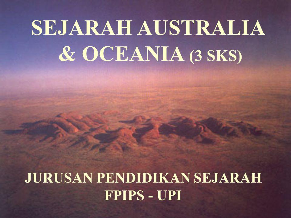 SEJARAH AUSTRALIA & OCEANIA (3 SKS) JURUSAN PENDIDIKAN SEJARAH FPIPS - UPI