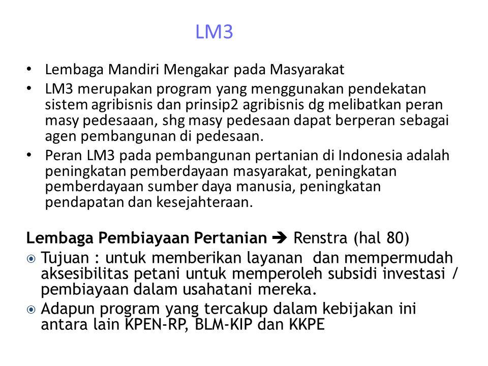 LM3 Lembaga Mandiri Mengakar pada Masyarakat LM3 merupakan program yang menggunakan pendekatan sistem agribisnis dan prinsip2 agribisnis dg melibatkan