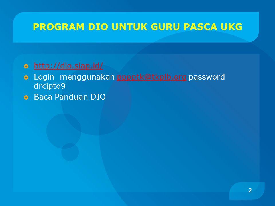PROGRAM DIO UNTUK GURU PASCA UKG  http://dio.siap.id/ http://dio.siap.id/  Login menggunakan pppptk@tkplb.org password drcipto9pppptk@tkplb.org  Baca Panduan DIO 2