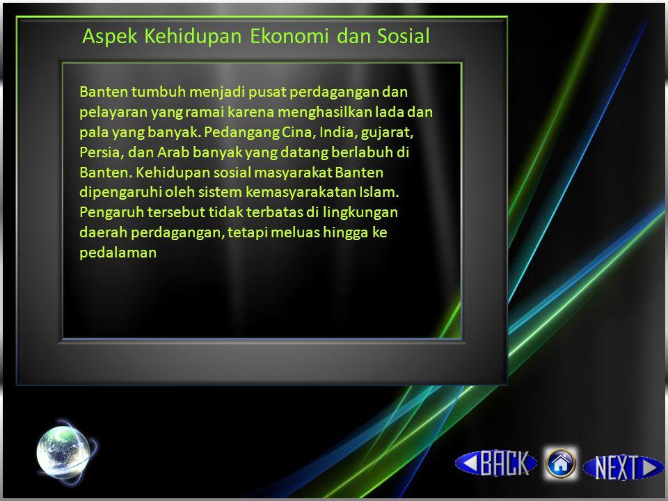 Aspek Kehidupan Ekonomi dan Sosial Banten tumbuh menjadi pusat perdagangan dan pelayaran yang ramai karena menghasilkan lada dan pala yang banyak.