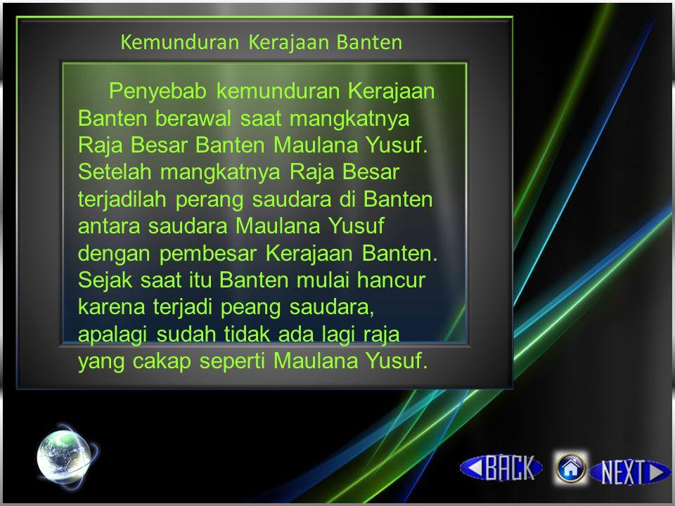 Kemunduran Kerajaan Banten Penyebab kemunduran Kerajaan Banten berawal saat mangkatnya Raja Besar Banten Maulana Yusuf.