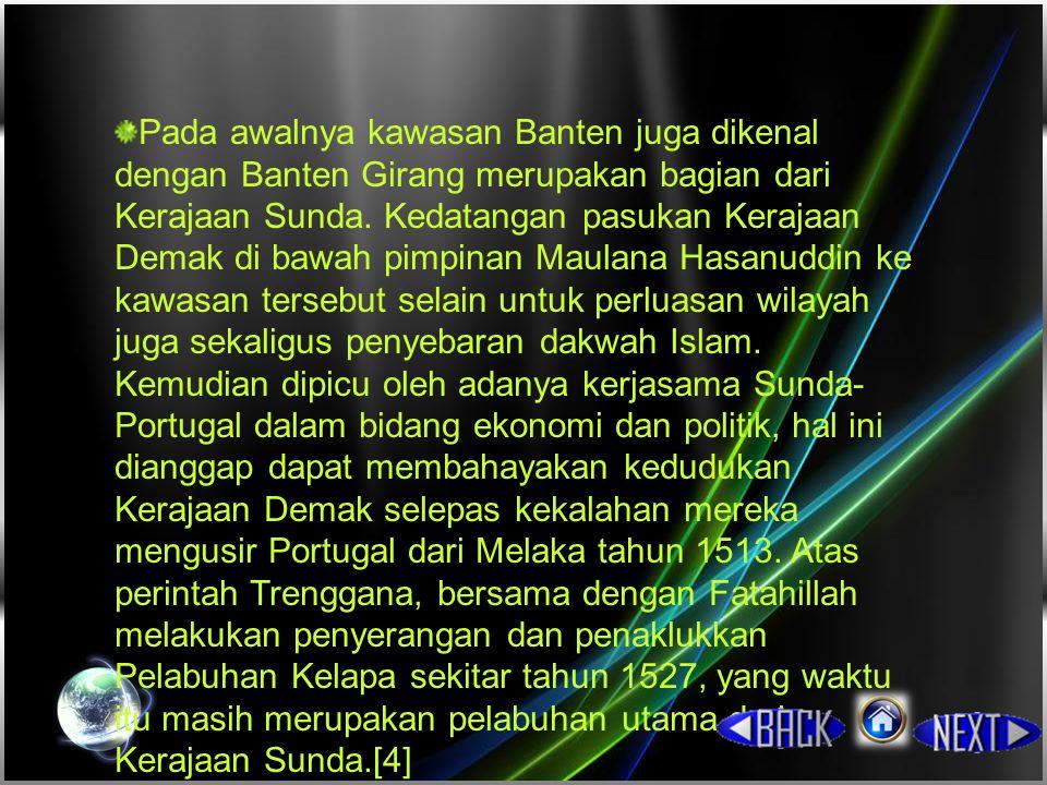 Pada awalnya kawasan Banten juga dikenal dengan Banten Girang merupakan bagian dari Kerajaan Sunda.