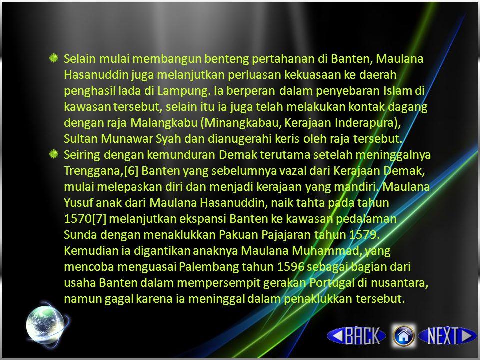 Selain mulai membangun benteng pertahanan di Banten, Maulana Hasanuddin juga melanjutkan perluasan kekuasaan ke daerah penghasil lada di Lampung.