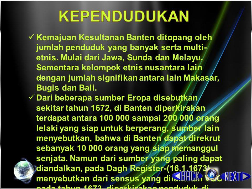 Masa Sultan Ageng Tirtayasa (bertahta 1651-1682) dipandang sebagai masa kejayaan Banten.[11] Di bawah dia, Banten memiliki armada yang mengesankan, dibangun atas contoh Eropa, serta juga telah mengupah orang Eropa bekerja pada Kesultanan Banten.[12] Dalam mengamankan jalur pelayarannya Banten juga mengirimkan armada lautnya ke Sukadana atau Kerajaan Tanjungpura (Kalimantan Barat sekarang) dan menaklukkannya tahun 1661.[13] Pada masa ini Banten juga berusaha keluar dari tekanan yang dilakukan VOC, yang sebelumnya telah melakukan blokade atas kapal- kapal dagang menuju Banten.[12]