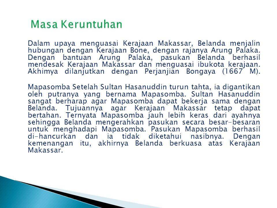 Sultan Hasanuddin Pada masa peme-rintahan Sultan Hasanuddin, Kerajaan Makassar mencapai masa kejayaannya. Dalam waktu yang cukup singkat, Kera¬jaan Ma