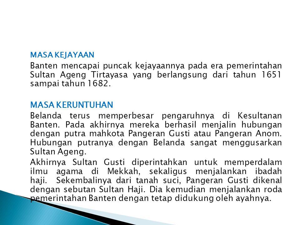 MASA KEJAYAAN Banten mencapai puncak kejayaannya pada era pemerintahan Sultan Ageng Tirtayasa yang berlangsung dari tahun 1651 sampai tahun 1682.