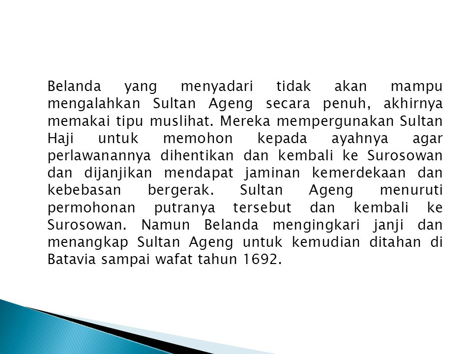 Prilaku sultan Haji ternyata tidak berubah. Dia tetap menjalin hubungan mesra dengan Belanda. Untuk menyadarkan anaknya tersebut, Sultan Ageng yang ke