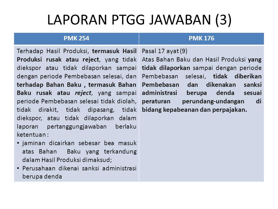 LAPORAN PTGG JAWABAN (3) PMK 254PMK 176 Terhadap Hasil Produksi, termasuk Hasil Produksi rusak atau reject, yang tidak diekspor atau tidak dilaporkan