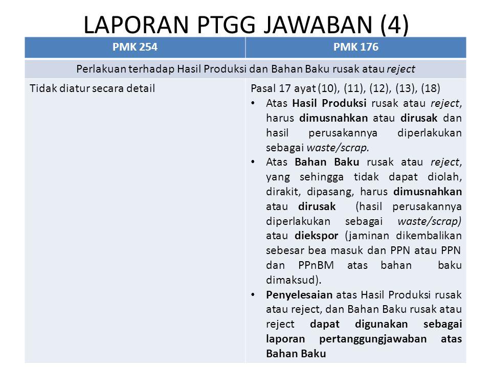 LAPORAN PTGG JAWABAN (4) PMK 254PMK 176 Perlakuan terhadap Hasil Produksi dan Bahan Baku rusak atau reject Tidak diatur secara detailPasal 17 ayat (10