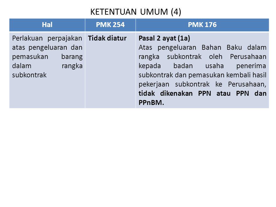 KETENTUAN UMUM (4) HalPMK 254PMK 176 Perlakuan perpajakan atas pengeluaran dan pemasukan barang dalam rangka subkontrak Tidak diaturPasal 2 ayat (1a)