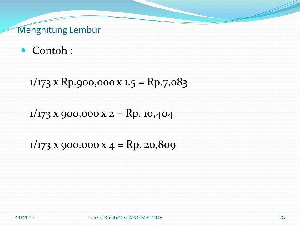 Menghitung Lembur Contoh : 1/173 x Rp.900,000 x 1.5 = Rp.7,083 1/173 x 900,000 x 2 = Rp.