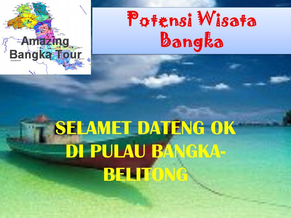 Potensi Wisata Bangka SELAMET DATENG OK DI PULAU BANGKA- BELITONG
