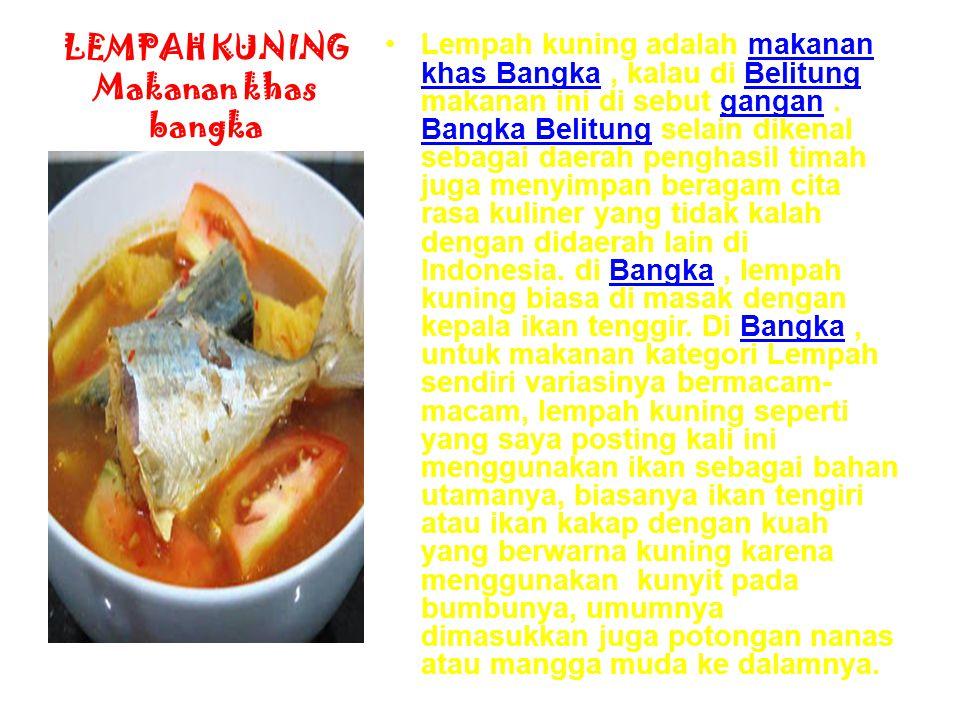 LEMPAH KUNING Makanan khas bangka Lempah kuning adalah makanan khas Bangka, kalau di Belitung makanan ini di sebut gangan.