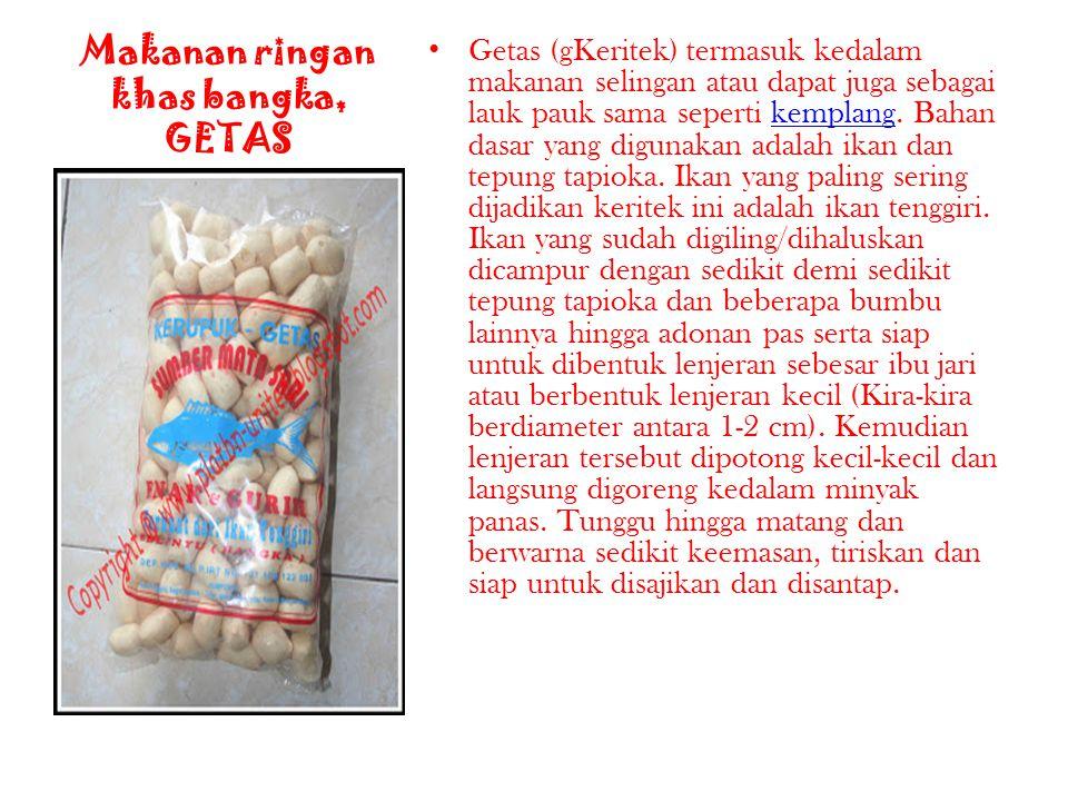 Makanan ringan khas bangka, GETAS Getas (gKeritek) termasuk kedalam makanan selingan atau dapat juga sebagai lauk pauk sama seperti kemplang.