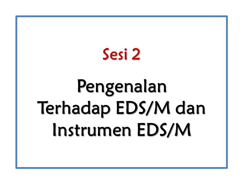 Tujuan Sesi Setelah mengikuti sesi ini, peserta diharapkan mampu : Menjelaskan Konsep EDS/M.