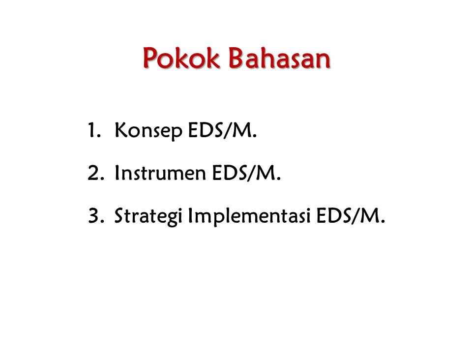 Pokok Bahasan 1.Konsep EDS/M. 2.Instrumen EDS/M. 3.Strategi Implementasi EDS/M.