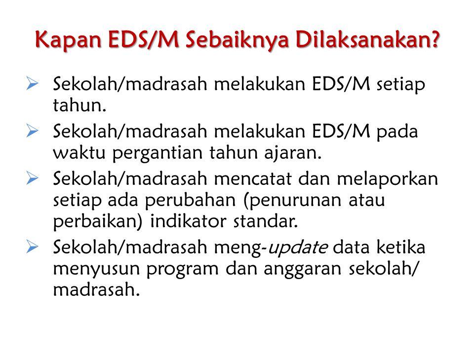 Kapan EDS/M Sebaiknya Dilaksanakan?  Sekolah/madrasah melakukan EDS/M setiap tahun.  Sekolah/madrasah melakukan EDS/M pada waktu pergantian tahun aj