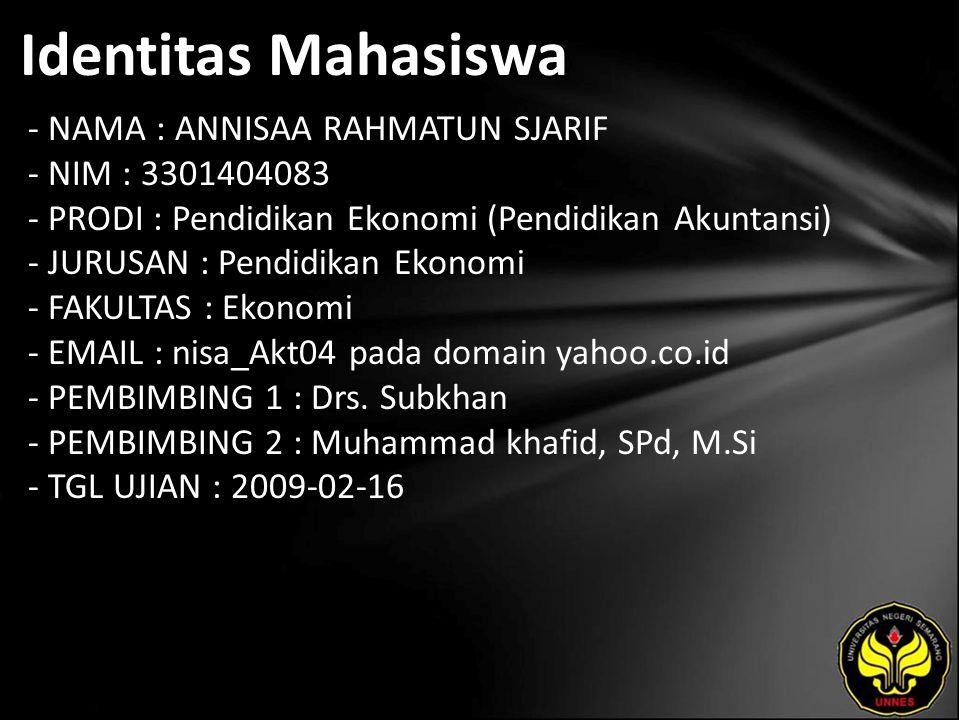 Identitas Mahasiswa - NAMA : ANNISAA RAHMATUN SJARIF - NIM : 3301404083 - PRODI : Pendidikan Ekonomi (Pendidikan Akuntansi) - JURUSAN : Pendidikan Eko