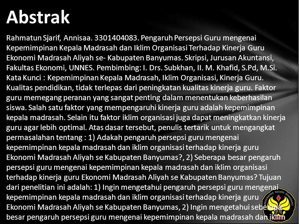 Abstrak Rahmatun Sjarif, Annisaa. 3301404083. Pengaruh Persepsi Guru mengenai Kepemimpinan Kepala Madrasah dan Iklim Organisasi Terhadap Kinerja Guru