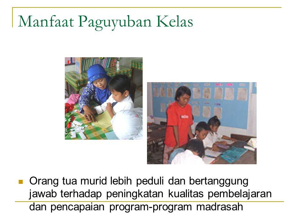 Manfaat Paguyuban Kelas Orang tua murid lebih peduli dan bertanggung jawab terhadap peningkatan kualitas pembelajaran dan pencapaian program-program madrasah