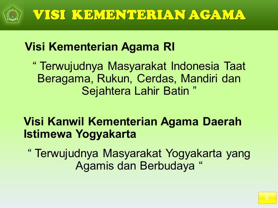 """6 VISI KEMENTERIAN AGAMA Visi Kementerian Agama RI """" Terwujudnya Masyarakat Indonesia Taat Beragama, Rukun, Cerdas, Mandiri dan Sejahtera Lahir Batin"""