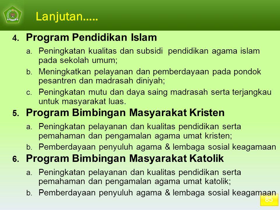 85 Lanjutan….. 4. Program Pendidikan Islam a. Peningkatan kualitas dan subsidi pendidikan agama islam pada sekolah umum; b. Meningkatkan pelayanan dan