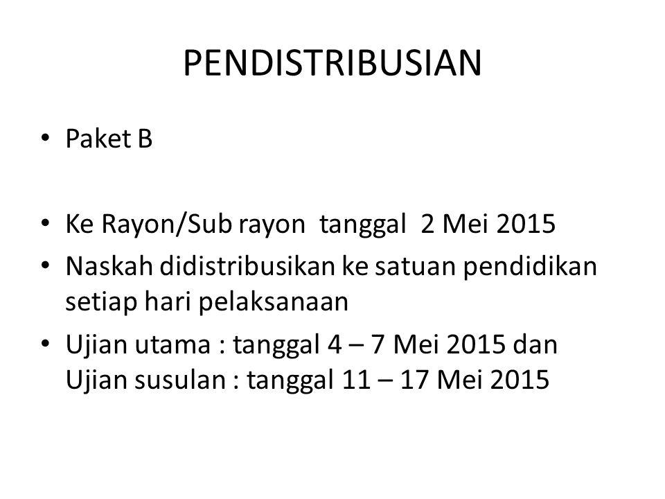 PENDISTRIBUSIAN Paket B Ke Rayon/Sub rayon tanggal 2 Mei 2015 Naskah didistribusikan ke satuan pendidikan setiap hari pelaksanaan Ujian utama : tangga