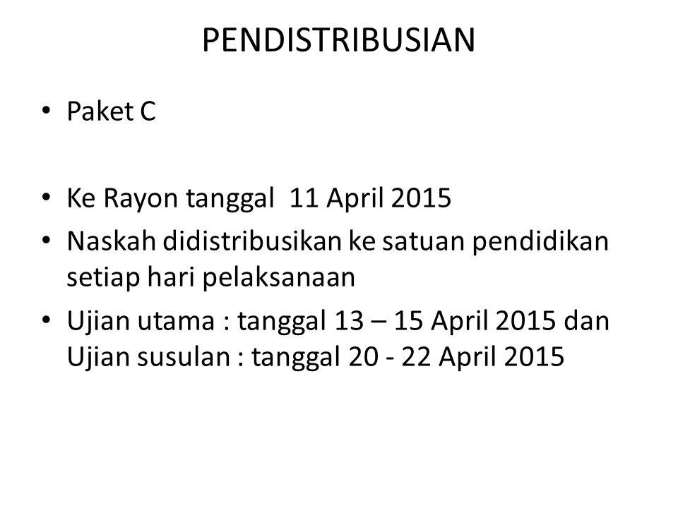PENDISTRIBUSIAN Paket C Ke Rayon tanggal 11 April 2015 Naskah didistribusikan ke satuan pendidikan setiap hari pelaksanaan Ujian utama : tanggal 13 –