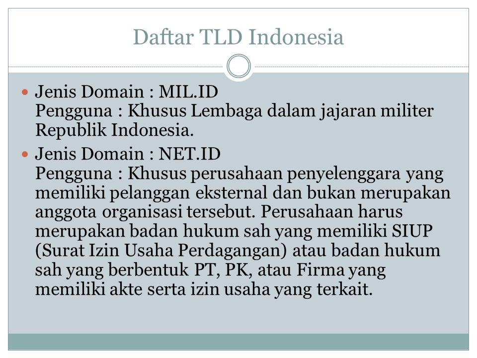 Daftar TLD Indonesia Jenis Domain : MIL.ID Pengguna : Khusus Lembaga dalam jajaran militer Republik Indonesia. Jenis Domain : NET.ID Pengguna : Khusus